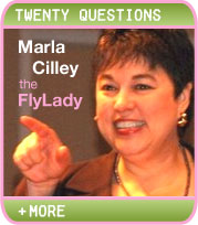 20 QUESTIONS: ;MARLA CILLEY, THE FLY LADY