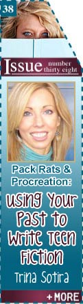 Pack Rats and Procreation: Using Your Past to Write Teen Fiction - Trina Sotira