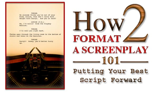 how to format a screenplay putting your best script forward