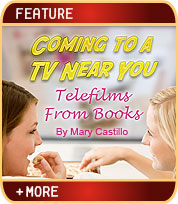 Coming to a TV Near You - Telefilms from Books - Interviews with Barbara Fisher, Stephanie Germain and Maria Ruvalcaba Hackett by Mary Castillo