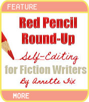 Red Pencil Round-Up - Self-Editing for Fiction Writers - by Annette Fix