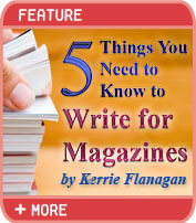 5 Things You Need to Know to Write for Magazines by Kerrie Flannagan