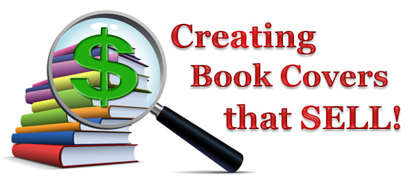 Sell Your Book Cover Design : Creating book covers that sell how to design a cover