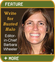 Write for a Busted Halo - Editor-in-Chief Barbara Wheeler