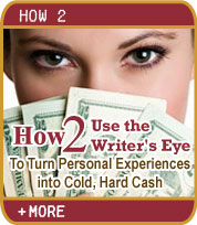 How 2 Use the Writer's Eye To Turn Personal Experiences into Cold, Hard Cash