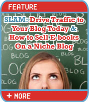 Slam: Drive Traffic to Your Blog Today & How to Sell E-books On a Nich Blog