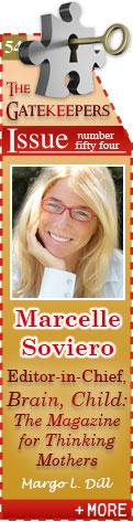 Marcelle Soviero - Editor-in-Chief, Brain Child: The Magazine for Thinking Mothers by Margo L. Dill