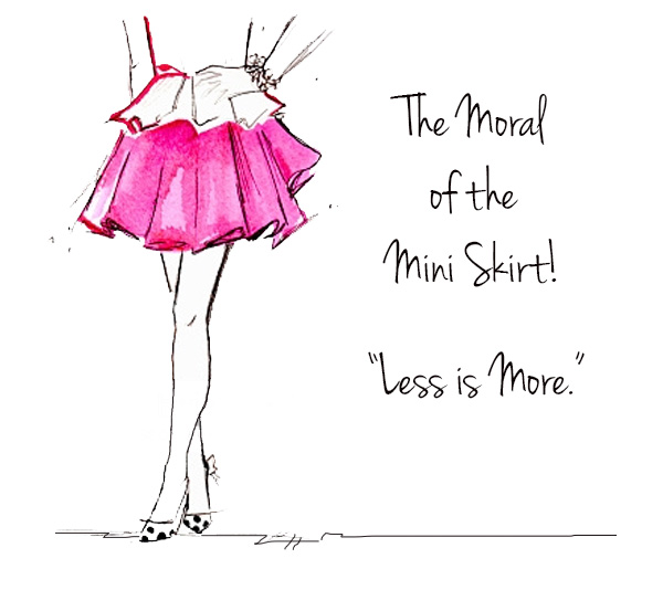 The Moral of the Mini Skirt! Less is More.