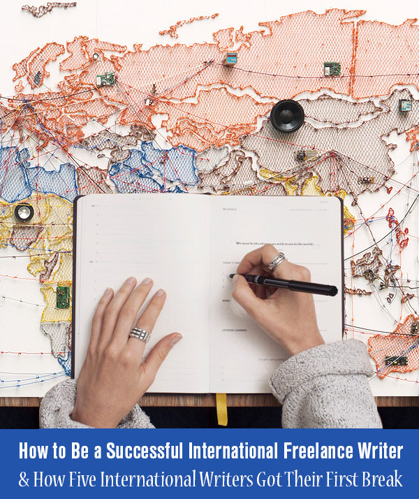 How to Be a Successful International Freelance Writer & How Five International Writers Got Their First Break