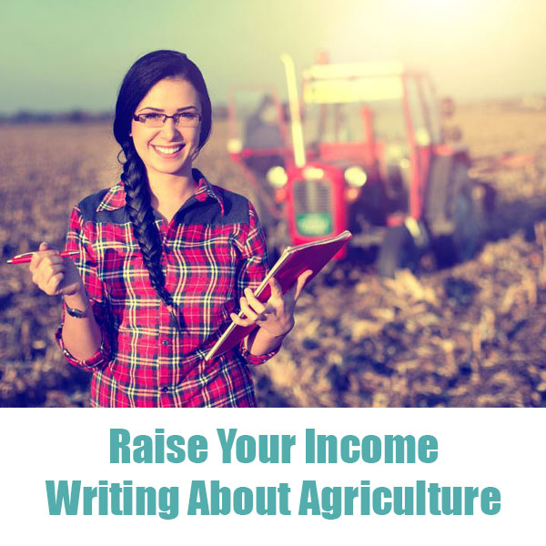 Raise Your Income Writing About Agriculture