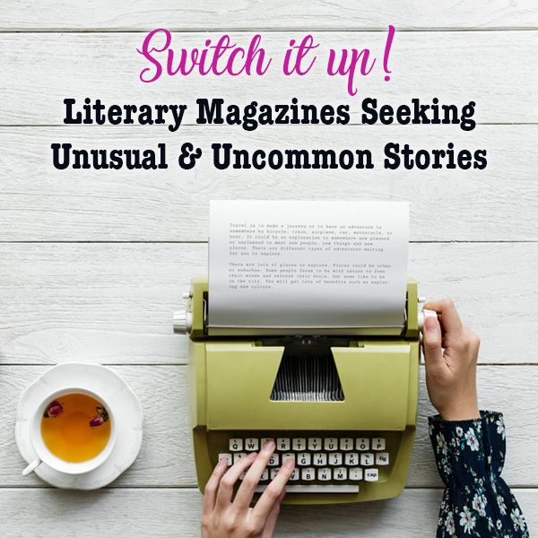 Literary Magazines Seeking Unusual and Uncommon Stories by