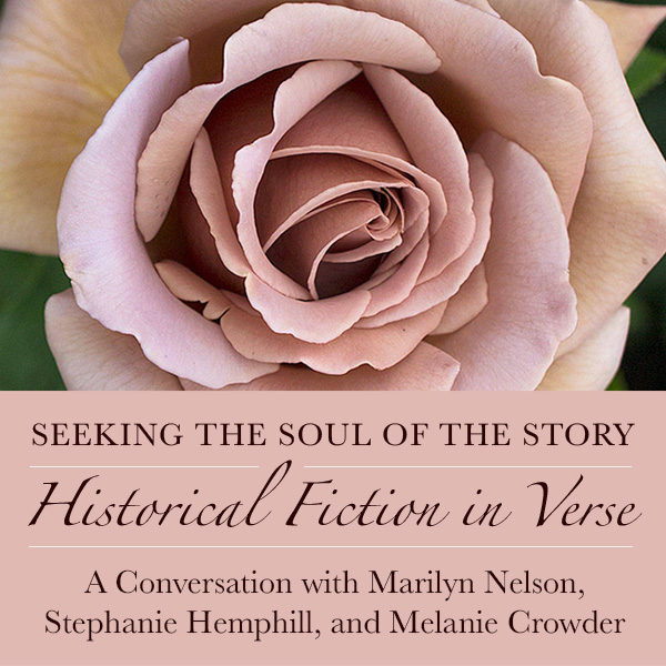 Seeking the Soul of the Story: Historical Fiction in Verse - A Conversation with Marilyn Nelson, Stephanie Hemphill, and Melanie Crowder