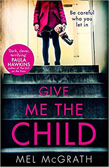 Give Me the Child by Mel McGrath